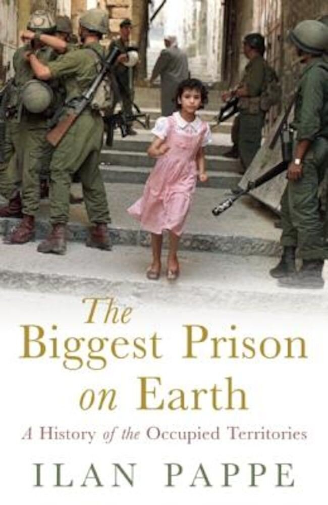 The Biggest Prison on Earth: A History of the Occupied Territories, Hardcover