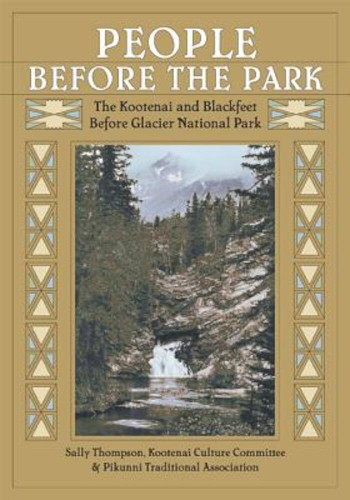 People Before the Park: The Kootenai and Blackfeet Before Glacier National Park, Paperback