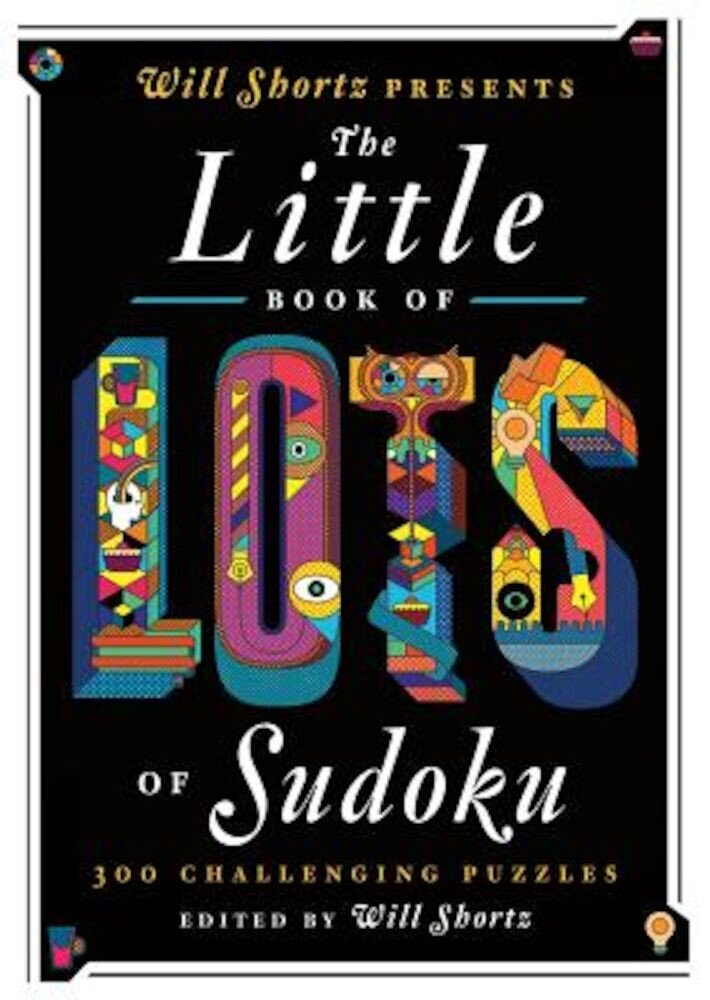 Will Shortz Presents the Little Book of Lots of Sudoku: 200 Easy to Hard Puzzles, Paperback