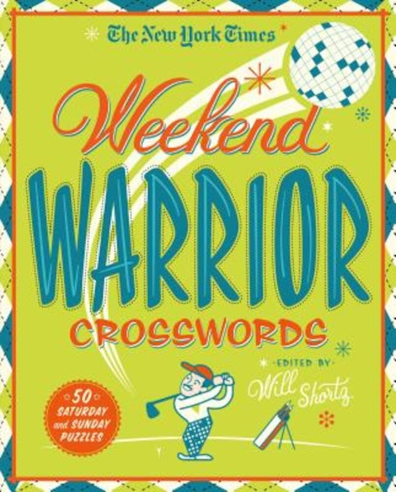 The New York Times Weekend Warrior Crosswords: 50 Saturday and Sunday Puzzles, Paperback