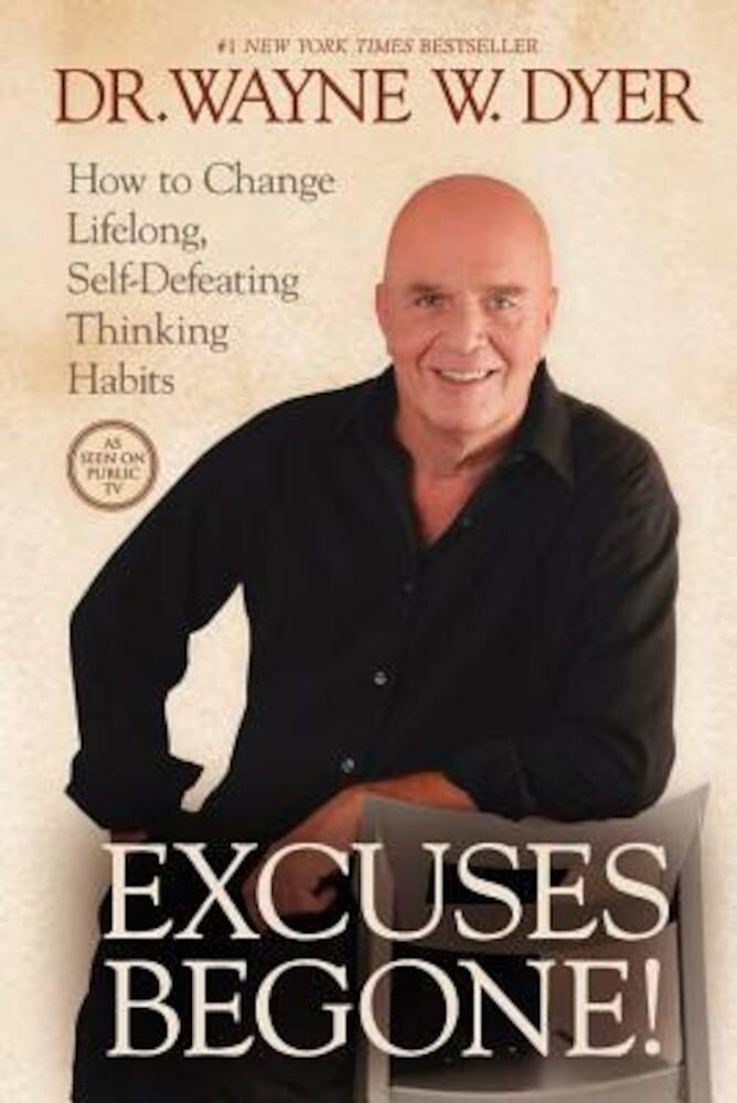 Excuses Begone!: How to Change Lifelong, Self-Defeating Thinking Habits, Paperback