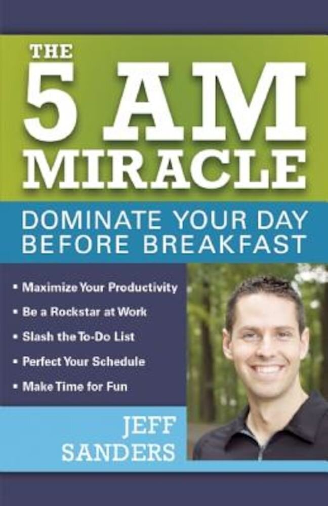The 5 A.M. Miracle: Dominate Your Day Before Breakfast, Paperback