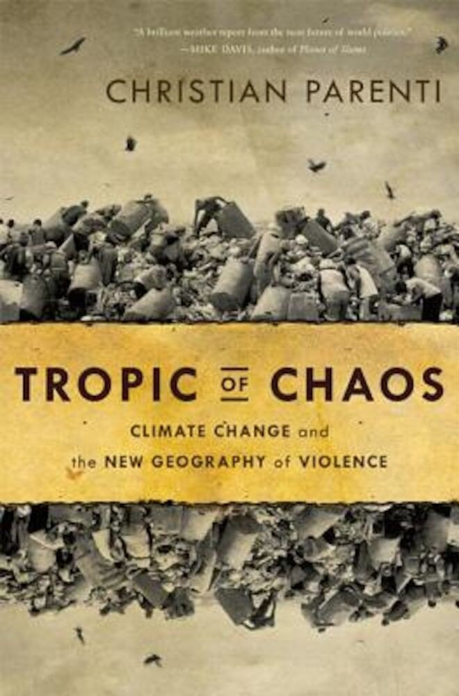 Tropic of Chaos: Climate Change and the New Geography of Violence, Paperback