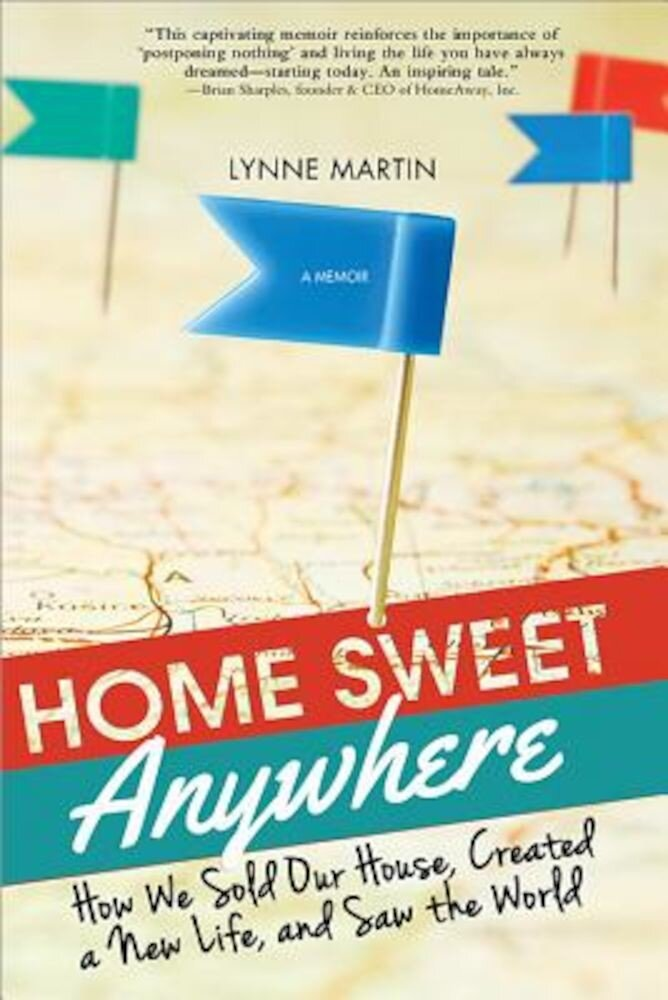 Home Sweet Anywhere: How We Sold Our House, Created a New Life, and Saw the World, Paperback