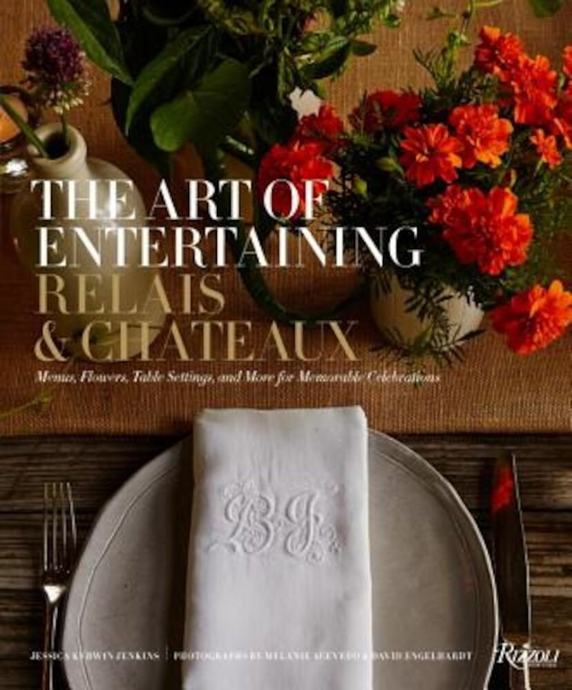 The Art of Entertaining Relais & Chateaux: Menus, Flowers, Table Settings, and More for Memorable Celebrations, Hardcover
