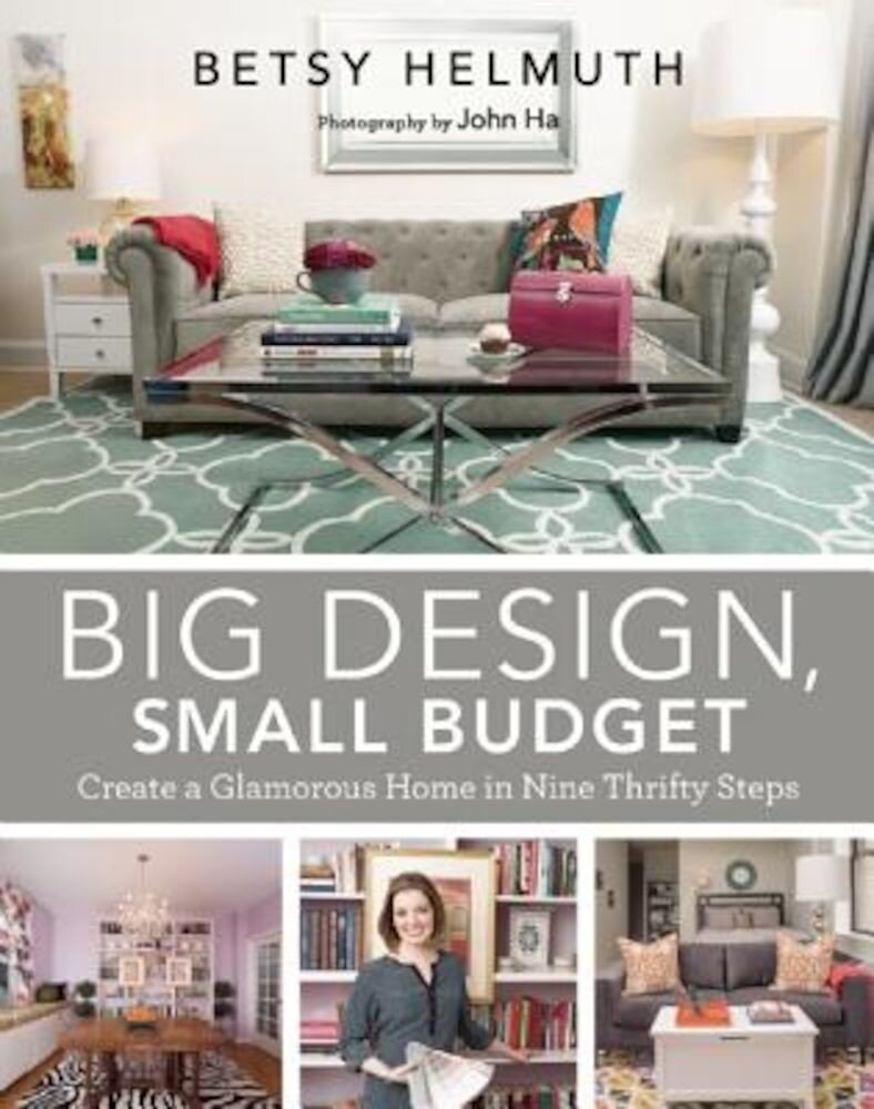 Big Design, Small Budget: Create a Glamorous Home in Nine Thrifty Steps, Hardcover