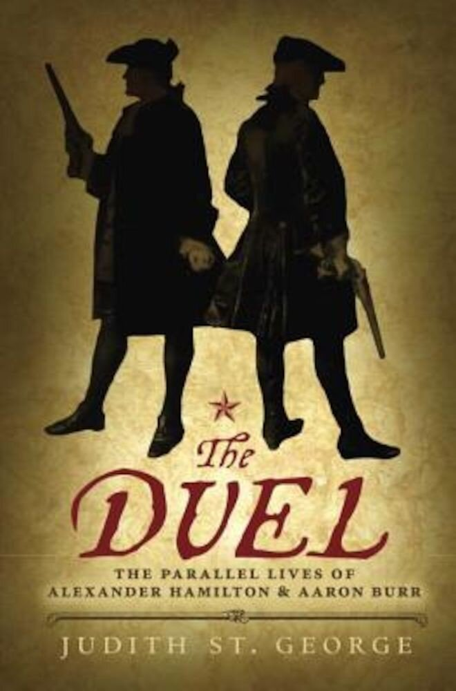 The Duel: The Parallel Lives of Alexander Hamilton and Aaron Burr, Paperback