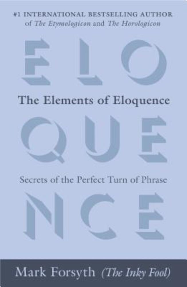 The Elements of Eloquence: Secrets of the Perfect Turn of Phrase, Paperback
