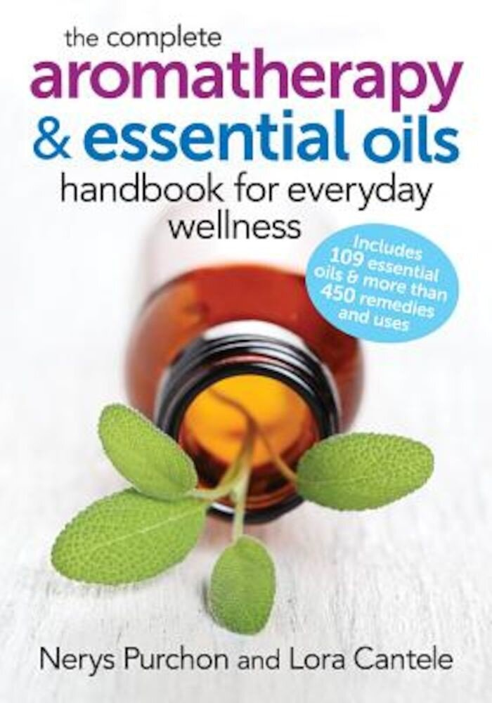 The Complete Aromatherapy and Essential Oils Handbook for Everyday Wellness, Paperback
