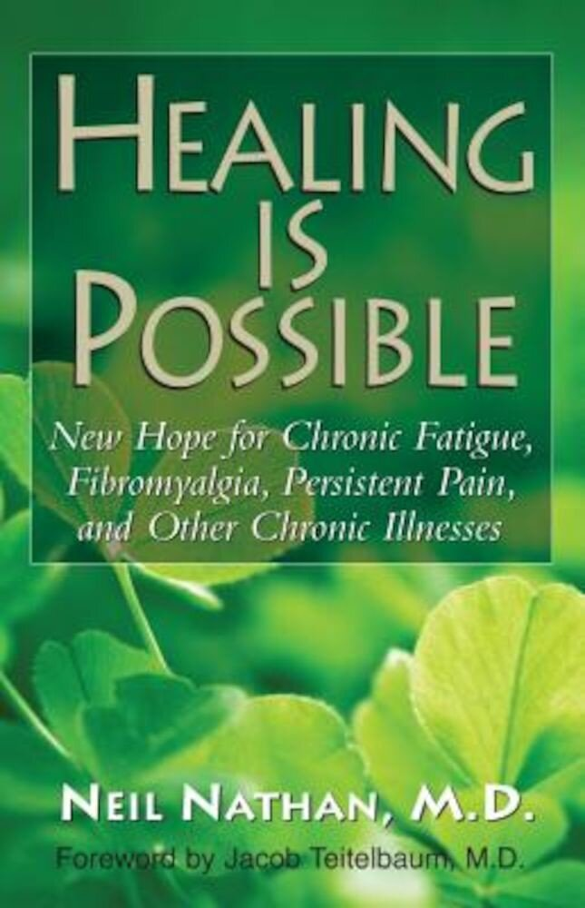 Healing Is Possible: New Hope for Chronic Fatigue, Fibromyalgia, Persistent Pain, and Other Chronic Illnesses, Paperback