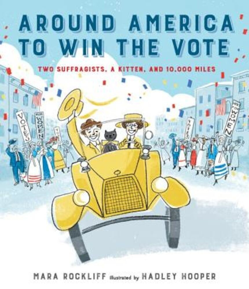 Around America to Win the Vote: Two Suffragists, a Kitten, and 10,000 Miles, Hardcover