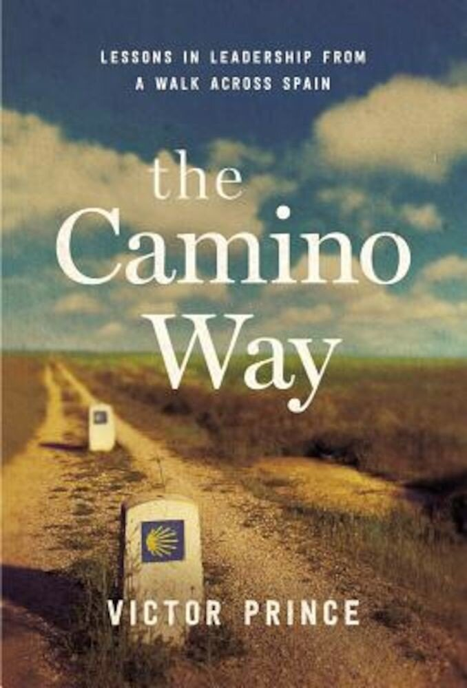 The Camino Way: Lessons in Leadership from a Walk Across Spain, Hardcover