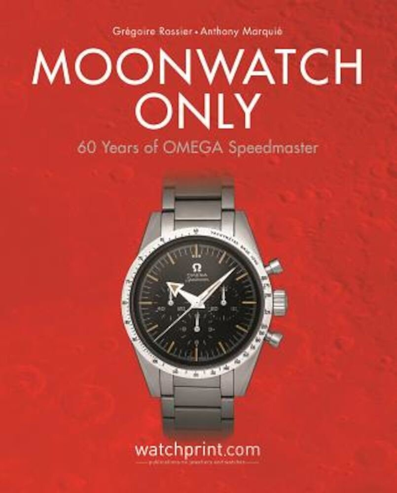 Moonwatch Only: 60 Years of Omega Speedmaster, Hardcover