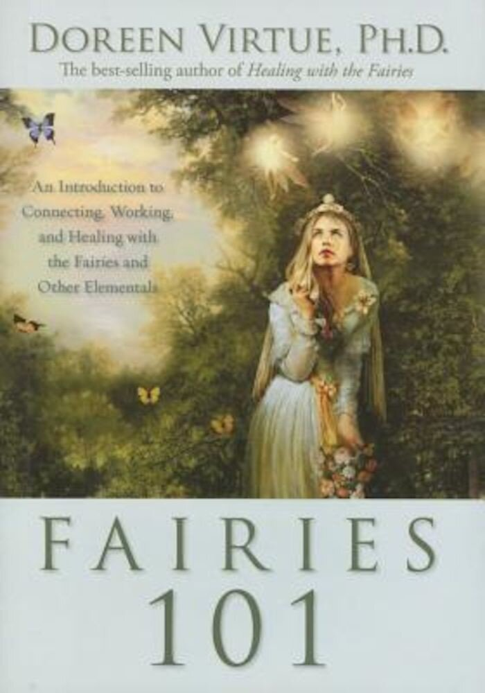 Fairies 101: An Introduction to Connecting, Working, and Healing with the Fairies and Other Elementals, Hardcover