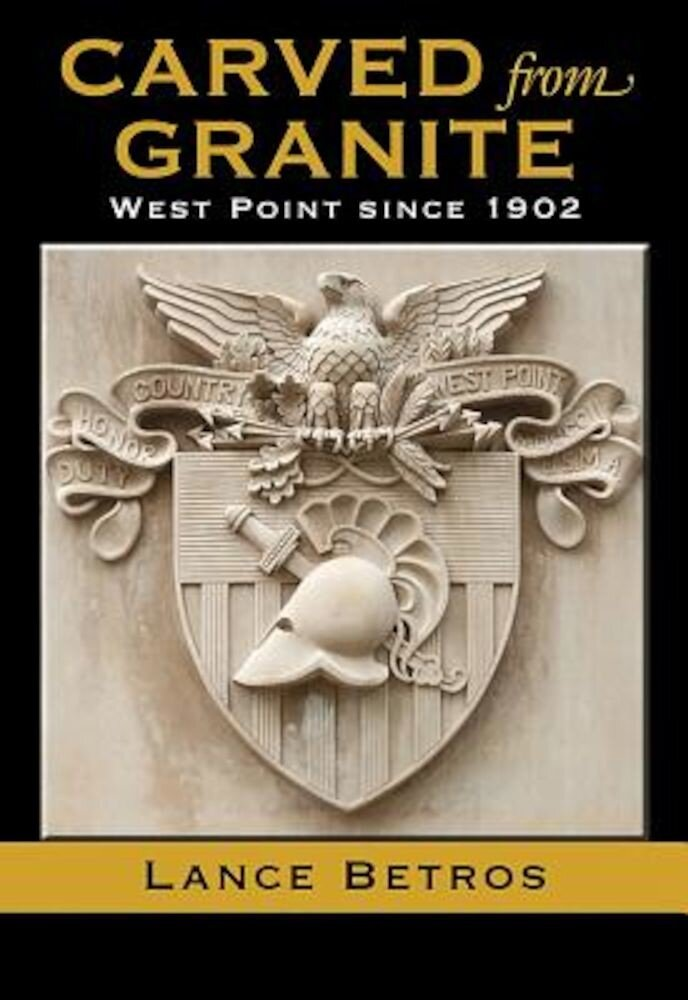 Carved from Granite: West Point Since 1902, Paperback