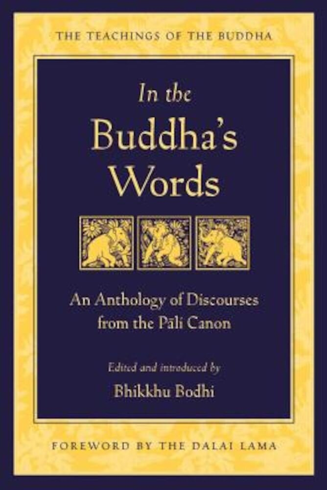 In the Buddha's Words: An Anthology of Discourses from the Pali Canon, Paperback