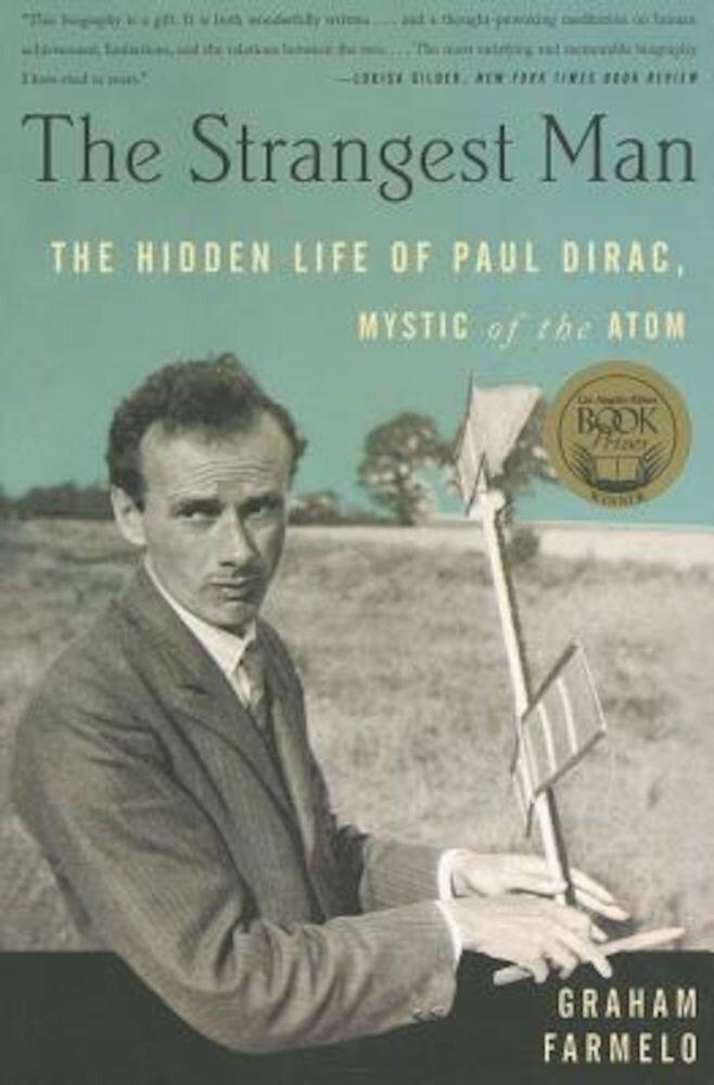 The Strangest Man: The Hidden Life of Paul Dirac, Mystic of the Atom, Paperback
