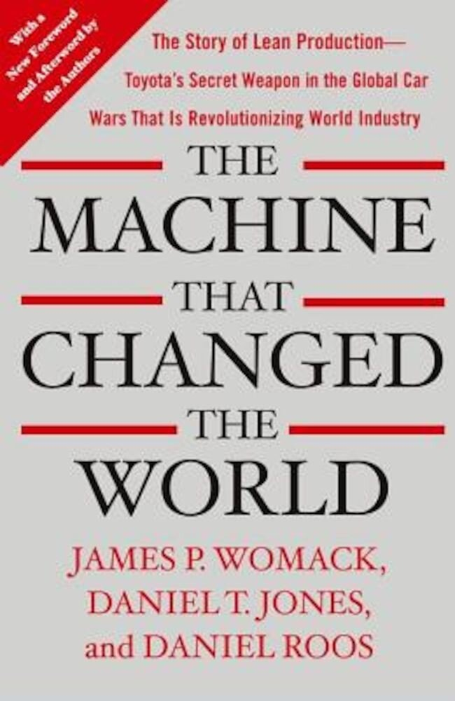 The Machine That Changed the World: The Story of Lean Production-- Toyota's Secret Weapon in the Global Car Wars That Is Now Revolutionizing World Ind, Paperback