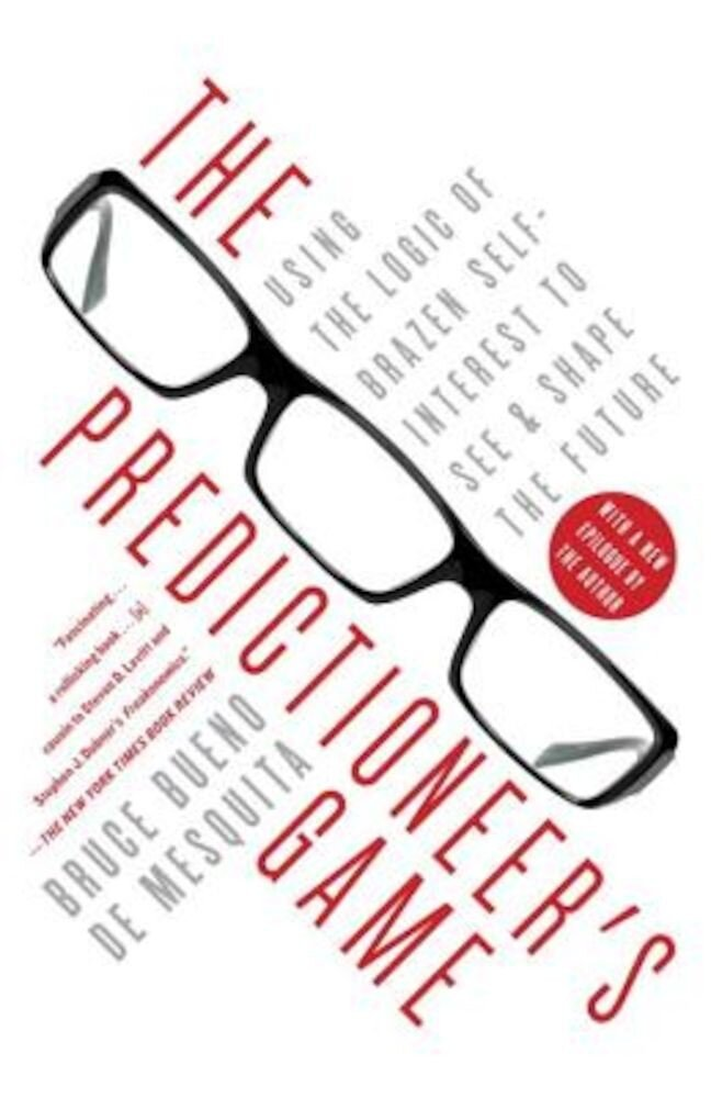 The Predictioneer's Game: Using the Logic of Brazen Self-Interest to See and Shape the Future, Paperback
