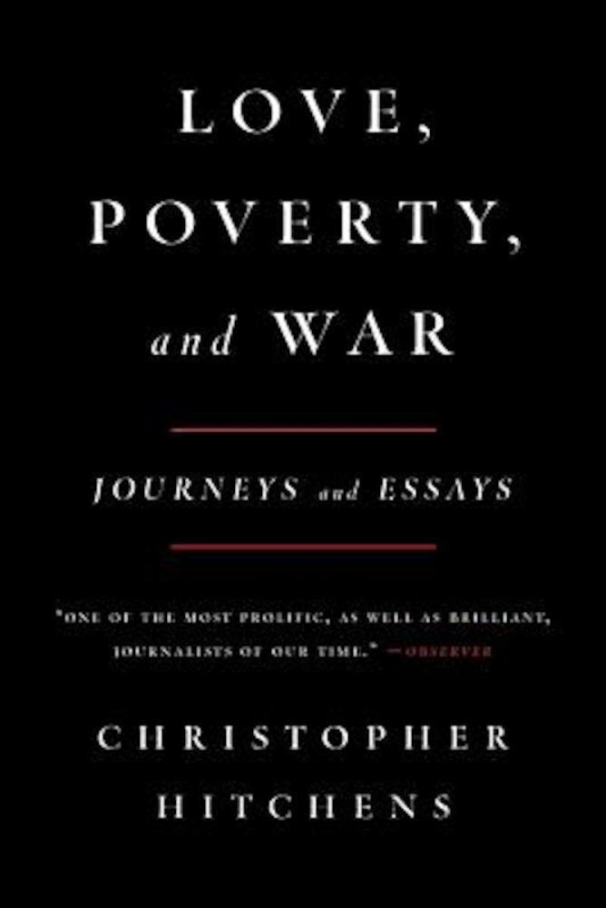 Love, Poverty, and War: Journeys and Essays, Paperback