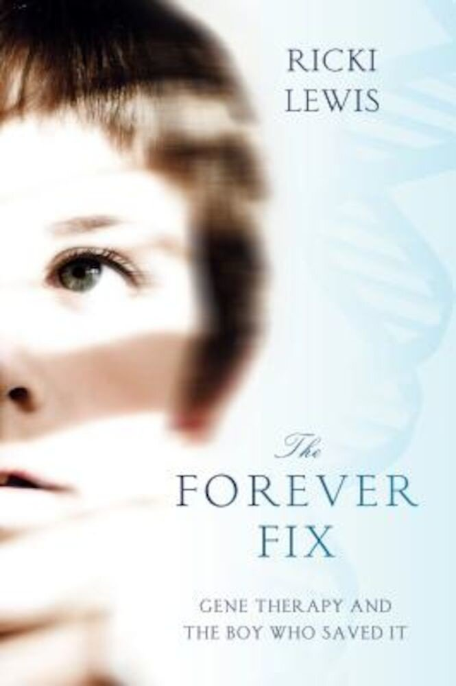The Forever Fix: Gene Therapy and the Boy Who Saved It, Paperback