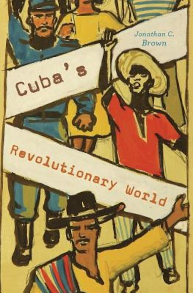 Cuba's Revolutionary World, Hardcover