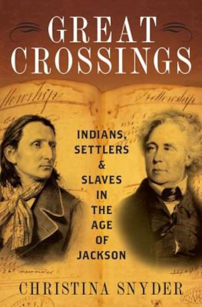 Great Crossings: Indians, Settlers, and Slaves in the Age of Jackson, Hardcover
