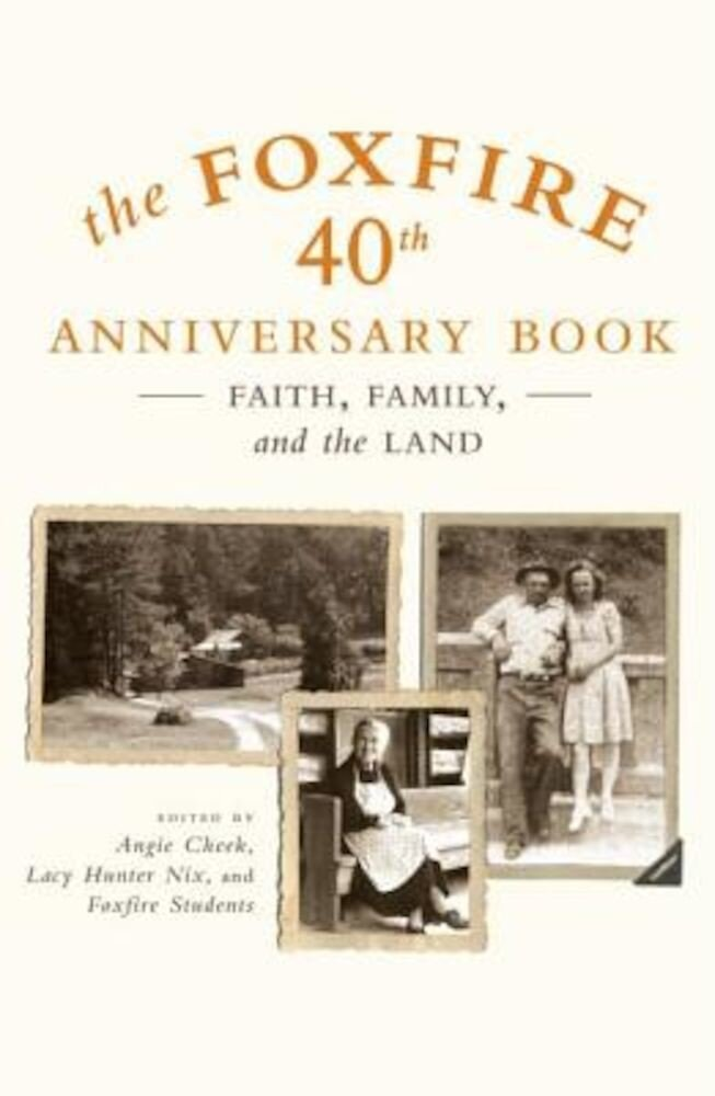 The Foxfire 40th Anniversary Book: Faith, Family, and the Land, Paperback