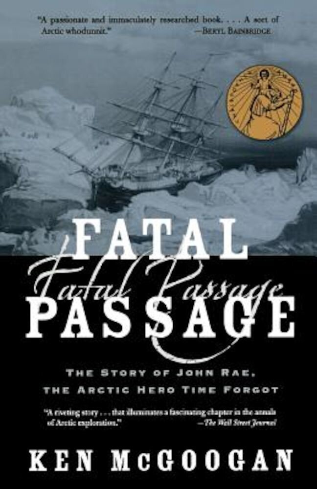 Fatal Passage: The Story of John Rae, the Arctic Hero Time Forgot, Paperback