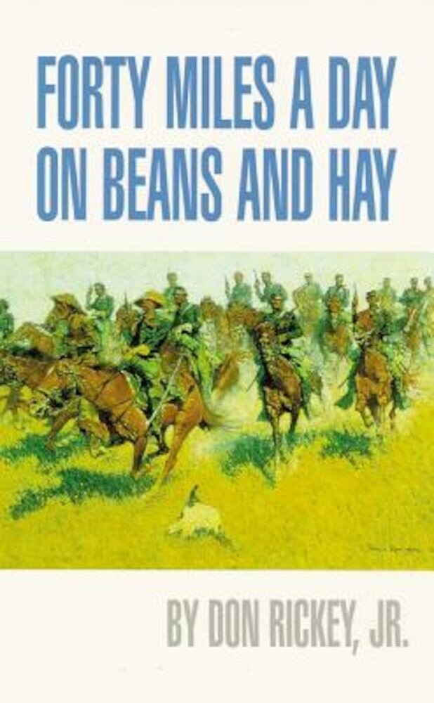 Forty Miles a Day on Beans and Hay: The Enlisted Soldier Fighting the Indian Wars, Paperback