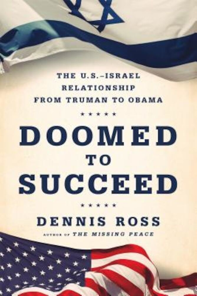 Doomed to Succeed: The U.S.-Israel Relationship from Truman to Obama, Paperback