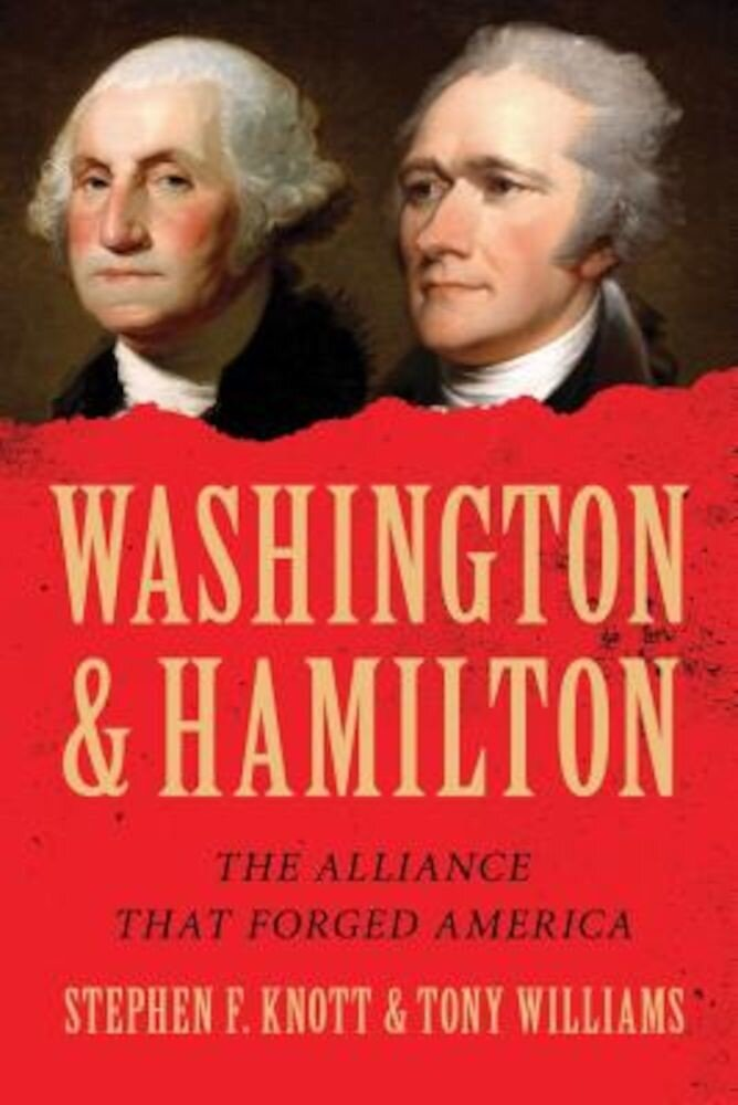 Washington and Hamilton: The Alliance That Forged America, Paperback