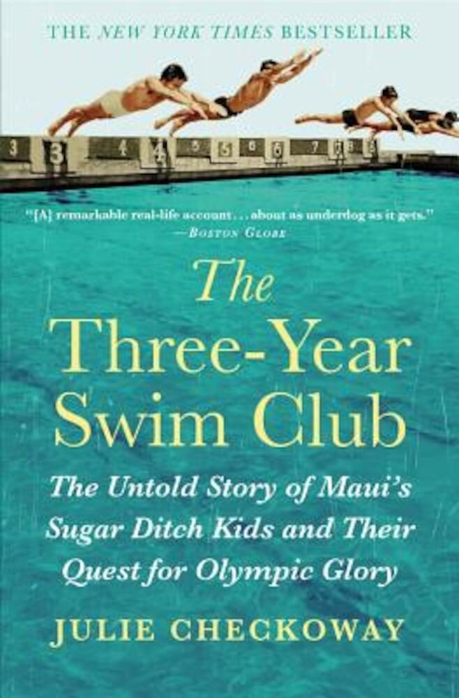 The Three-Year Swim Club: The Untold Story of Maui's Sugar Ditch Kids and Their Quest for Olympic Glory, Paperback