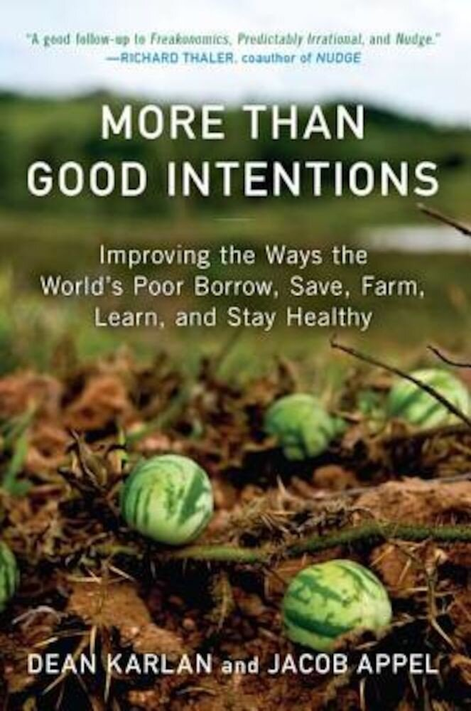 More Than Good Intentions: Improving the Ways the World's Poor Borrow, Save, Farm, Learn, and Stay Healthy, Paperback