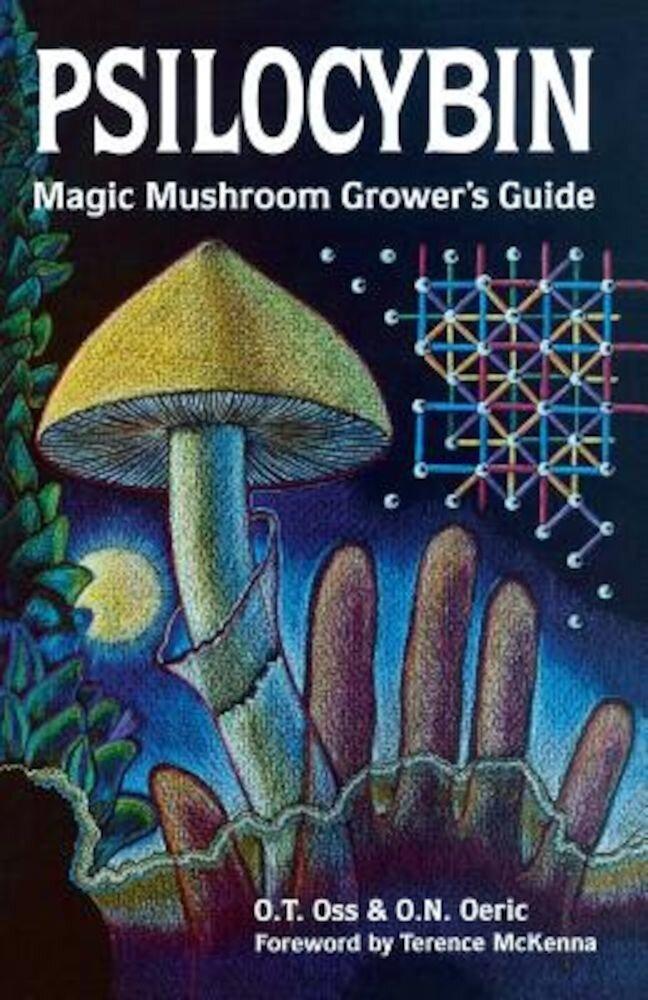 Psilocybin: Magic Mushroom Grower's Guide: A Handbook for Psilocybin Enthusiasts, Paperback
