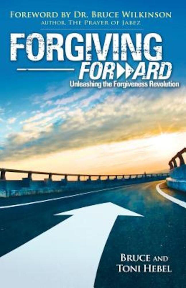 Forgiving Forward: Unleashing the Forgiveness Revolution, Paperback