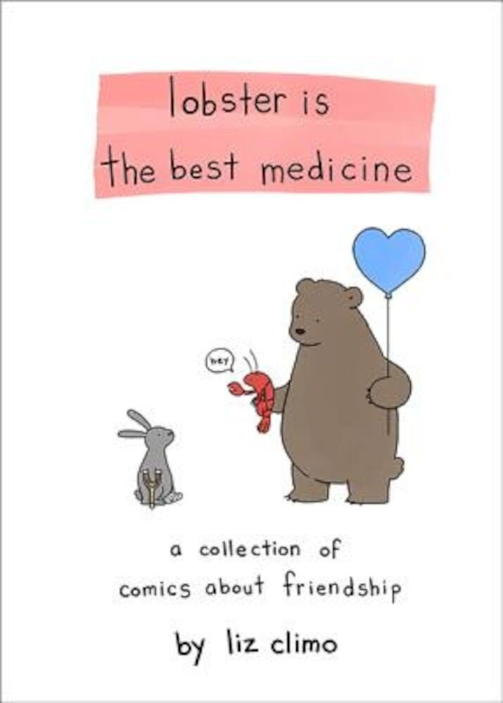 Lobster Is the Best Medicine: A Collection of Comics about Friendship, Hardcover