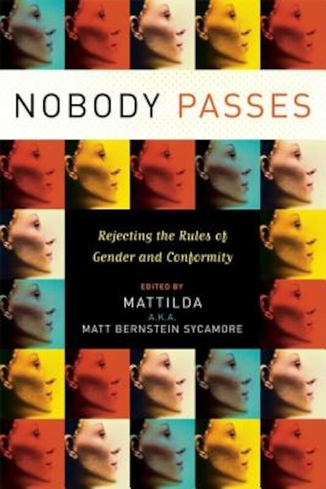 Nobody Passes: Rejecting the Rules of Gender and Conformity, Paperback