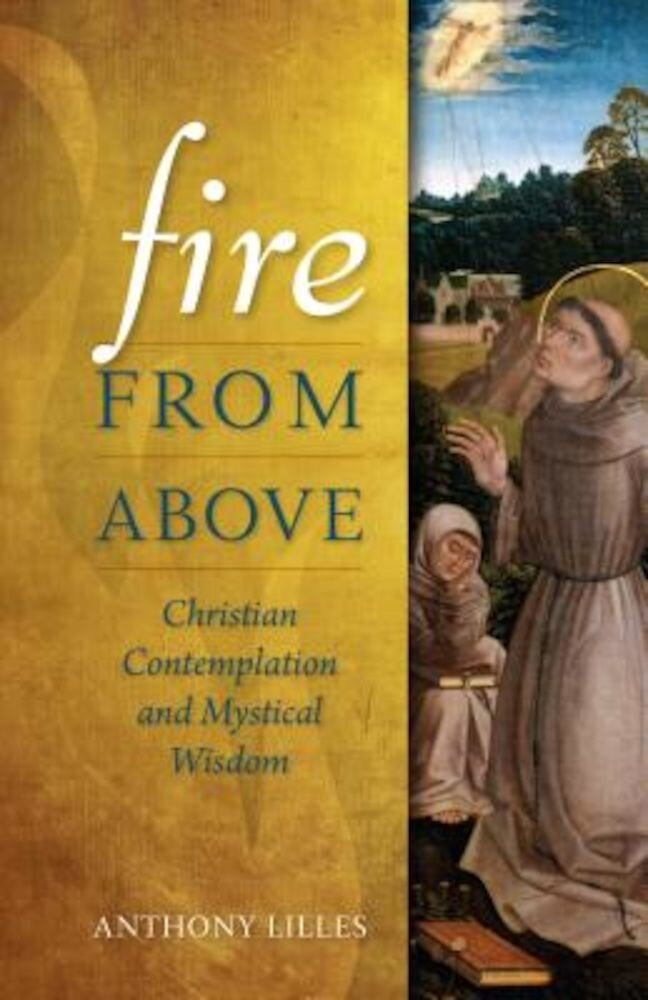 Fire from Above: Christian Contemplation and Mystical Wisdom, Paperback