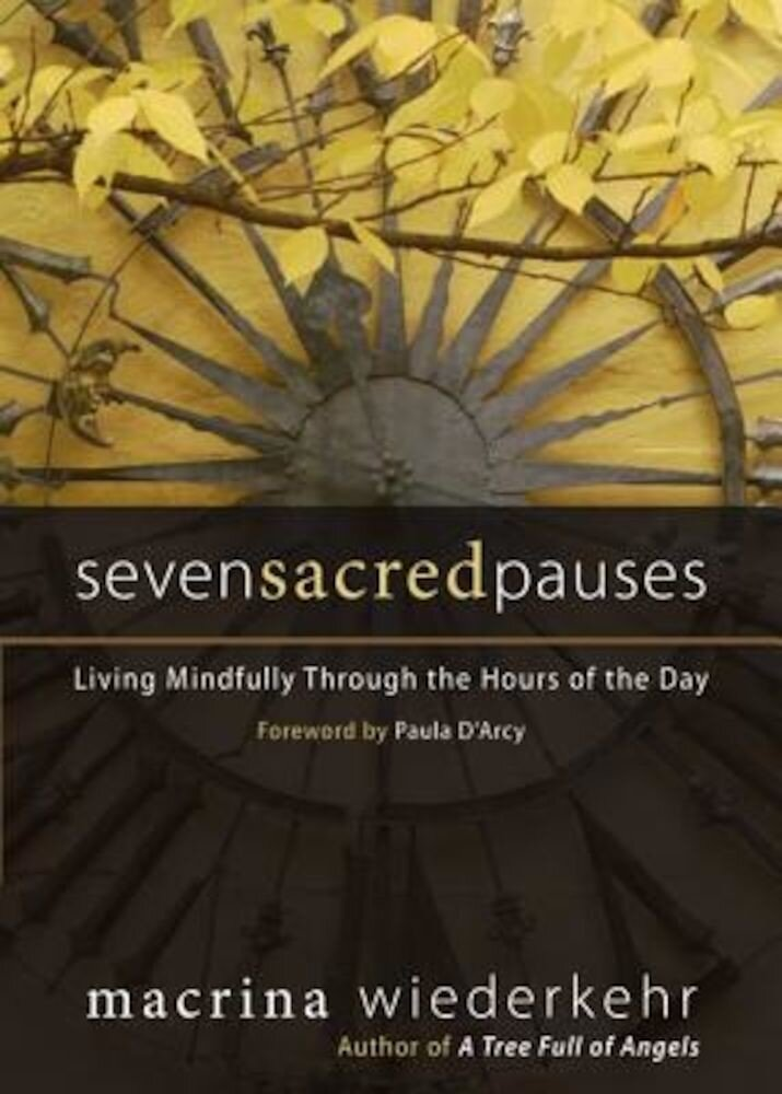 Seven Sacred Pauses: Living Mindfully Through the Hours of the Day, Paperback