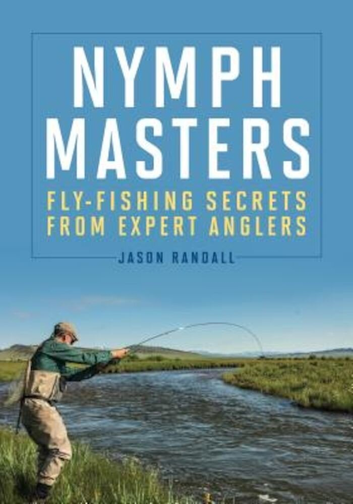 Nymph Masters: Fly-Fishing Secrets from Expert Anglers, Hardcover