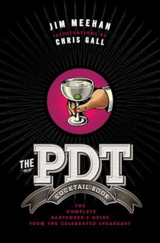 The Pdt Cocktail Book: The Complete Bartender's Guide from the Celebrated Speakeasy, Hardcover