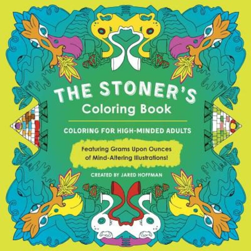 The Stoner's Coloring Book: Coloring for High-Minded Adults, Paperback