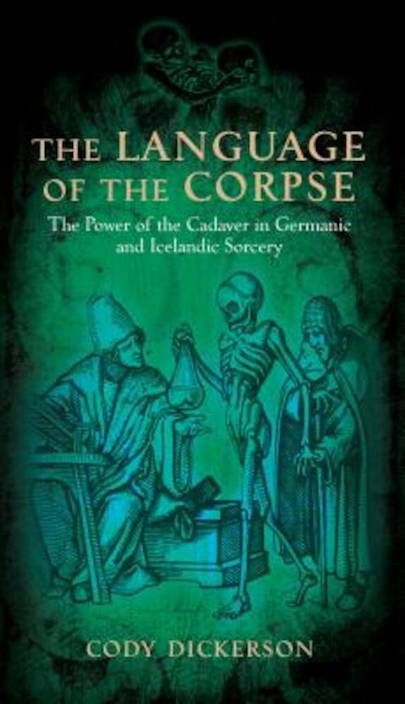 The Language of the Corpse: The Power of the Cadaver in Germanic and Icelandic Sorcery, Paperback