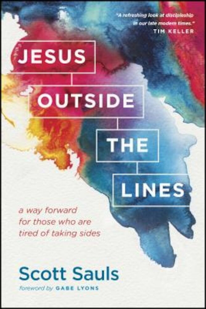 Jesus Outside the Lines: A Way Forward for Those Who Are Tired of Taking Sides, Paperback