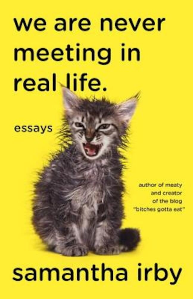 We Are Never Meeting in Real Life.: Essays, Paperback