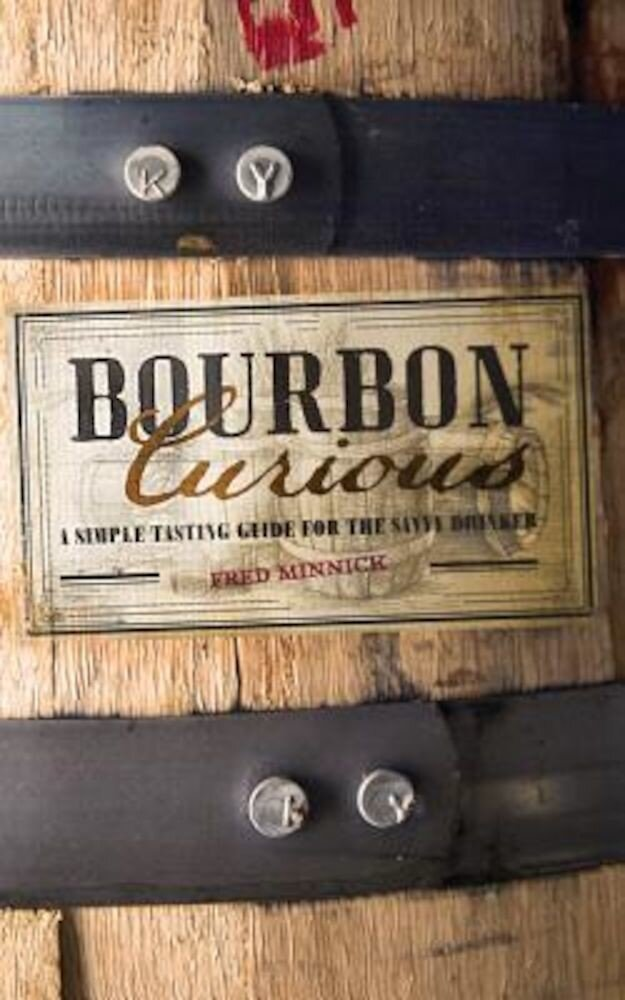 Bourbon Curious: A Simple Tasting Guide for the Savvy Drinker, Hardcover