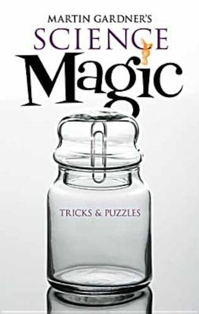 Martin Gardner's Science Magic: Tricks & Puzzles, Paperback