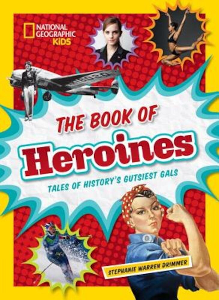The Book of Heroines: Tales of History's Gutsiest Gals, Hardcover