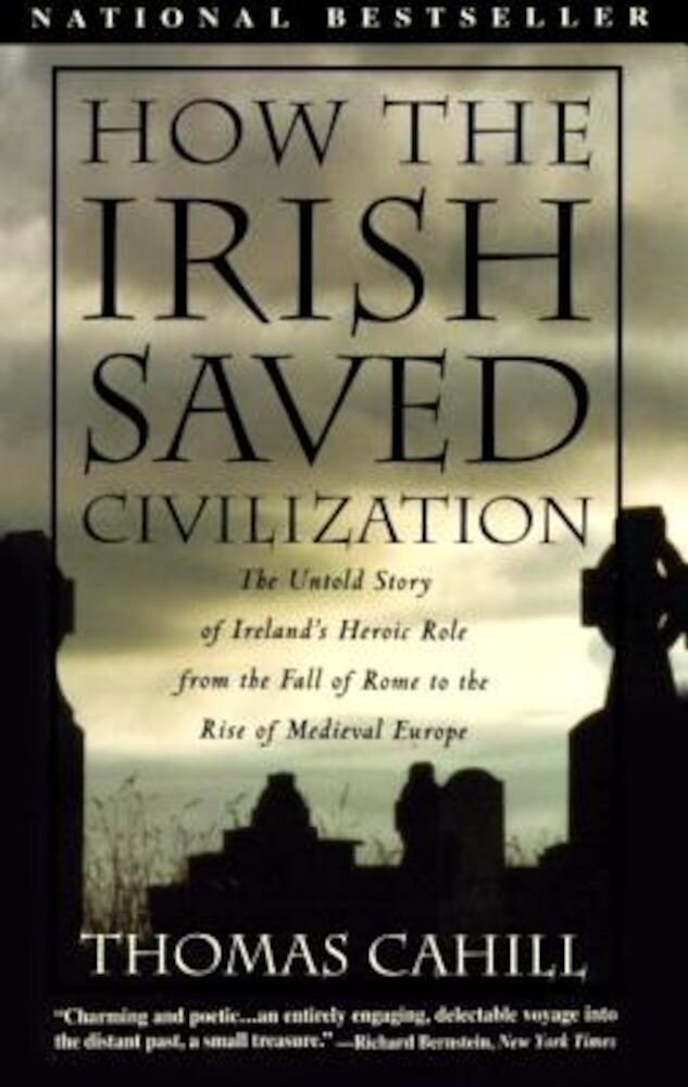How the Irish Saved Civilization: The Untold Story of Ireland's Heroic Role from the Fall of Rome to Rise of Medieval Europe, Paperback